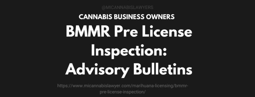 bmmr pre license inspection advisory bulletins www.micannabislawyer.com