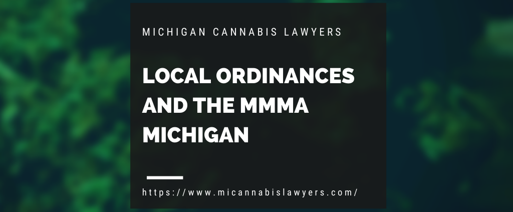 Local Ordinances and the MMMA Michigan www.micannabislaywer.com