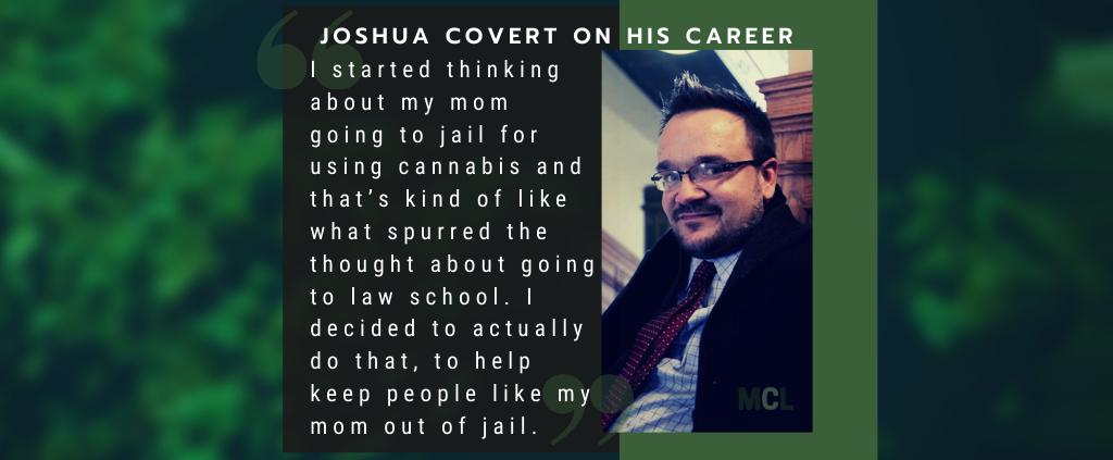 Joshua Covert explains his career choice www.micannabislawyer.com