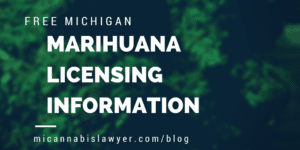 Free Marihuana Licensing Information MICannabislawyers.com