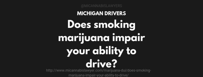 smoking marijuana impair ability to drive www.micannabislawyer.com
