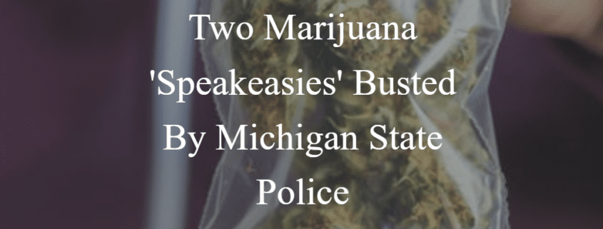 Michigan Cananbis Lawyers: Two Marijuana Speakeasies Busted