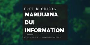 marijuana dui information www.micannabislawyer.com