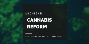 Michigan Cannabis Reform and activism www.micannabislawyer.com