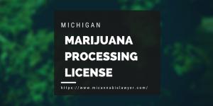 Michigan marijuana Processing License www.micannabislaywer.com