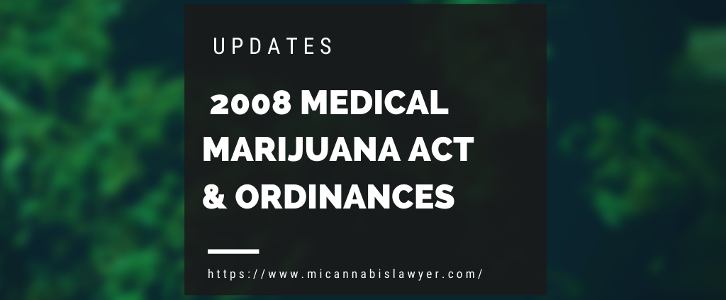 2008 medical marijuana act update 2020 Michigan Cannabis Lawyers Update www.micannabislawyer.com